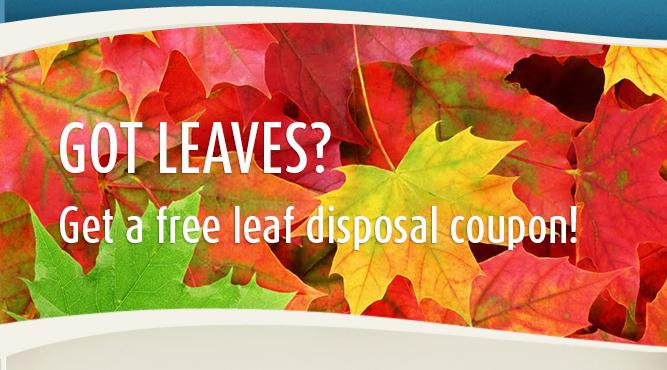 Got leaves? Get a free leaf disposal coupon today!