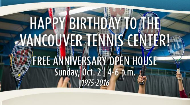 Happy birthday to the Vancouver Tennis Center! Celebrate with a free anniversary open house on Sunday, oct. 2 from 4 to 6 p.m. Get more information.